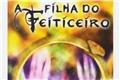 Fanfics / Fanfictions de A Filha do Feiticeiro
