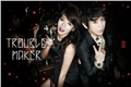 Fanfics / Fanfictions de Trouble Maker