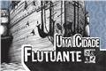 Fanfics / Fanfictions de Uma cidade flutuante