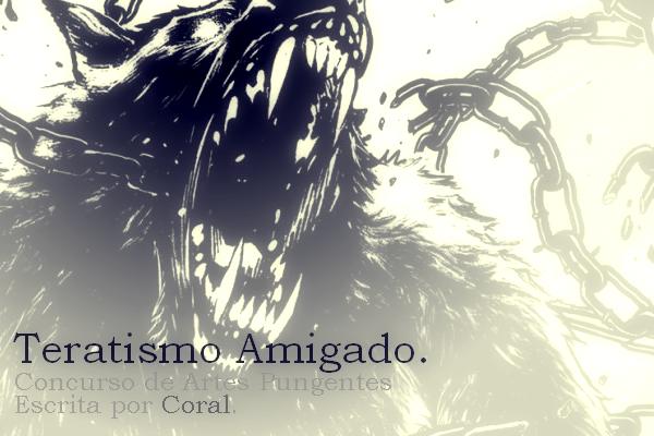 Fanfic / Fanfiction Concurso Artes Pungentes - Teratismo Amigado
