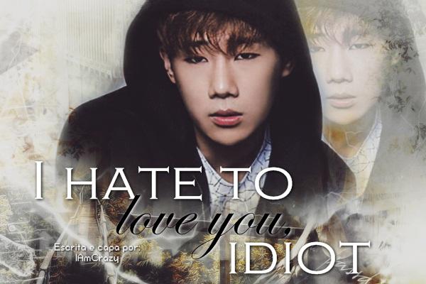 Fanfic / Fanfiction I hate to love you, idiot (Imagine Sunggyu - Infinite)