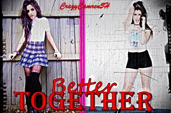 Fanfic / Fanfiction Better Together (Camren)
