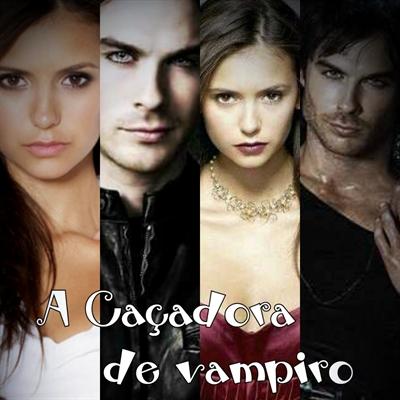 Fanfic / Fanfiction A Caçadora de vampiros
