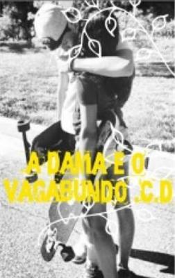 Fanfic / Fanfiction A Dama e o Vagabundo | C.D