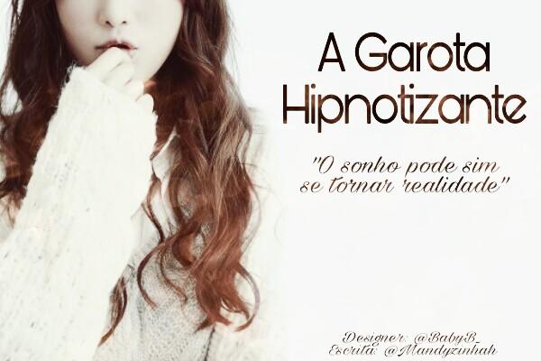 Fanfic / Fanfiction A garota hipnotizante