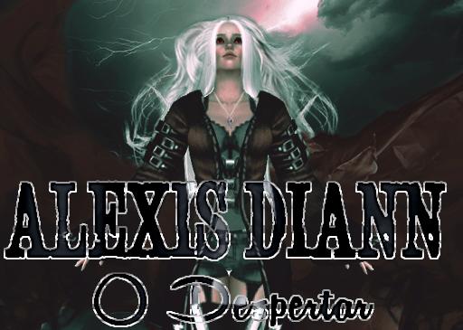 Fanfic / Fanfiction Alexis Diann - O Despertar Livro 1