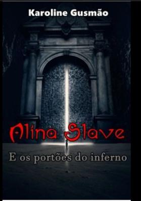 Fanfic / Fanfiction Alina Slave e os portões do inferno