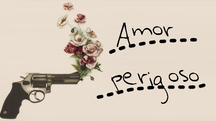 Fanfic / Fanfiction Amor Perigoso