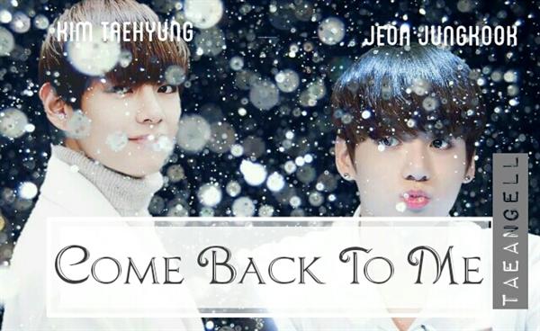 Fanfic / Fanfiction Come Back To Me •TaeKook•