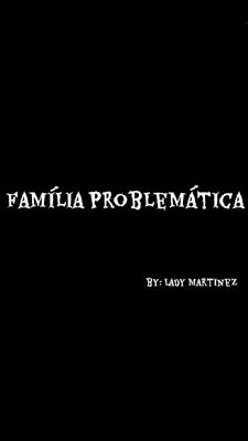 Fanfic / Fanfiction Família Problemática