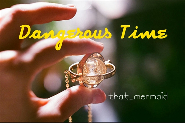Fanfic / Fanfiction Dangerous Time - HP©®