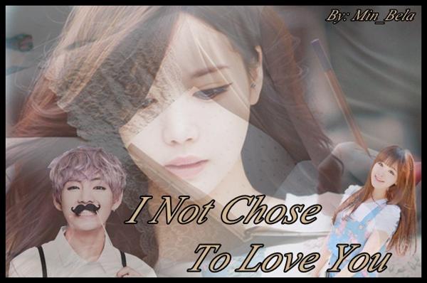 Fanfic / Fanfiction I not chose to love you