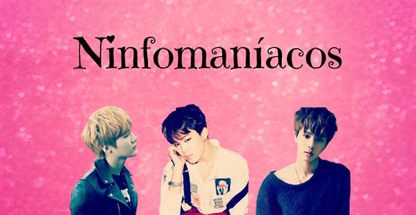 Fanfic / Fanfiction Ninfomaníacos (Cio)