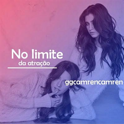 Fanfic / Fanfiction No Limite da Atração - CAMREN G!P