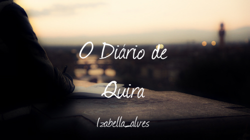 Fanfic / Fanfiction O Diário de Quira ((TERMINADA))