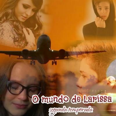 Fanfic / Fanfiction O mundo de Larissa- segunda temporada