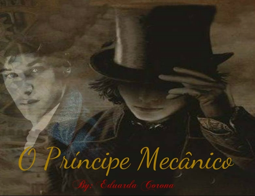 Fanfic / Fanfiction O Príncipe Mecânico