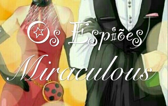 Fanfic / Fanfiction Os Espiões Miraculous!
