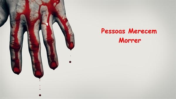 Fanfic / Fanfiction Pessoas merecem morrer