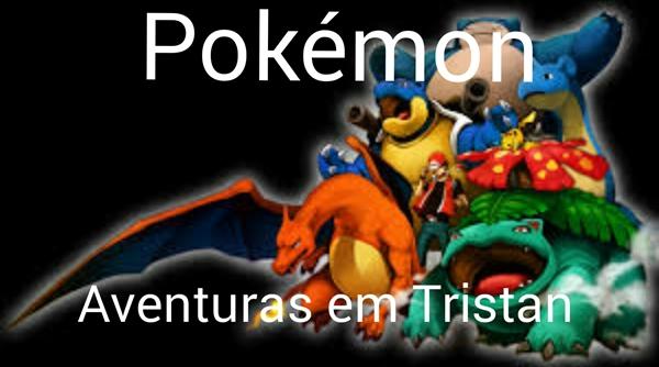 Fanfic / Fanfiction Pokémon: Aventuras em Tristan(INTERATIVO)