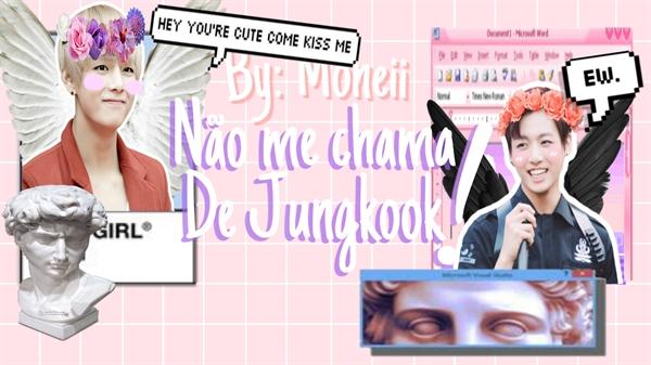 Fanfic / Fanfiction [Taekook] Não me chama de Jungkook!