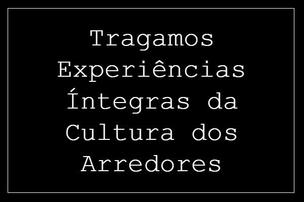 Fanfic / Fanfiction Tragamos Experiências Íntegras da Cultura dos Arredores
