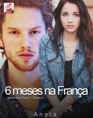Fanfic / Fanfiction 6 Meses na França