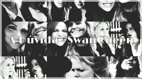 Fanfic / Fanfiction A Dúvida - SwanQueen