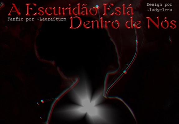 Fanfic / Fanfiction A escuridão esta dentro de nós