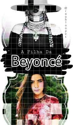 Fanfic / Fanfiction A Filha Da Beyoncé