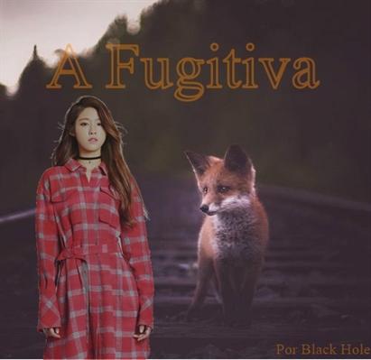 Fanfic / Fanfiction A Fugitiva