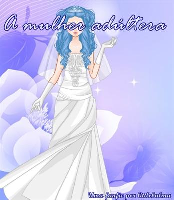 Fanfic / Fanfiction A mulher adúltera