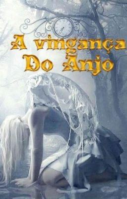 Fanfic / Fanfiction A Vingança Do Anjo