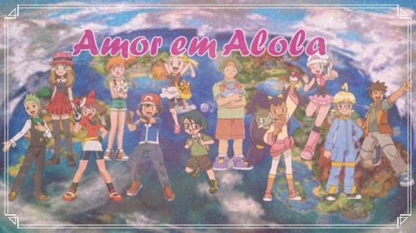 Fanfic / Fanfiction Amor em Alola