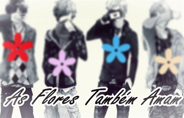 Fanfic / Fanfiction As Flores Também Amam