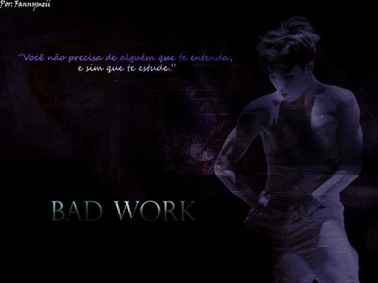 Fanfic / Fanfiction Bad Work