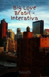 Fanfic / Fanfiction Big Love Brasil - Interativa