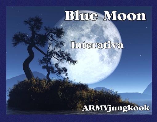 Fanfic / Fanfiction Blue Moon - Interativa