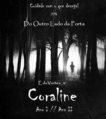 Fanfic / Fanfiction Coraline - Do Outro Lado da Porta - ANO 1 e ANO 2