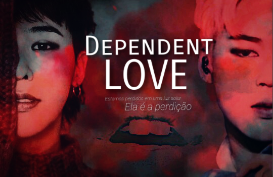Fanfic / Fanfiction Dependent Love (Retificando)
