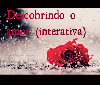 Fanfic / Fanfiction Descobrindo o Amor (interativa)