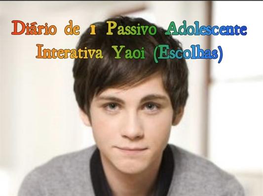 Fanfic / Fanfiction Diário de 1 Passivo Adolescente - Interativa Yaoi (Escolhas)