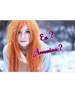 Fanfic / Fanfiction Eu? Assassina?