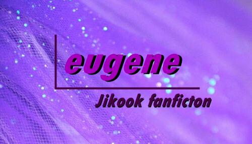 Fanfic / Fanfiction Eugene • jikook
