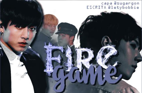 Fanfic / Fanfiction Fire Game (HIATUS - Em Revisão)
