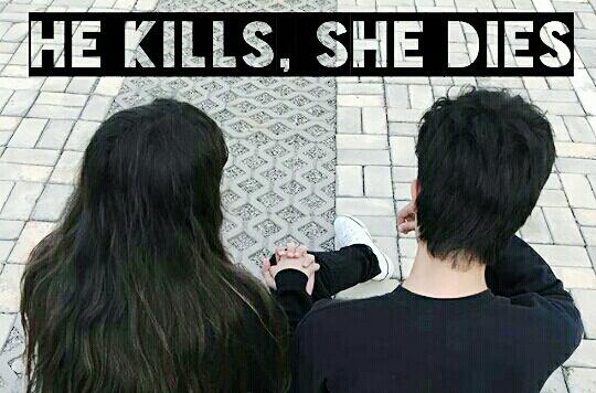 Fanfic / Fanfiction He kills, She dies