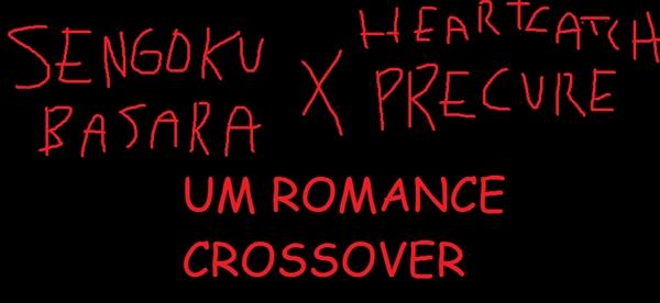 Fanfic / Fanfiction HeartCatch PreCure x Sengoku Basara: Uma história de amor