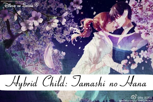 Fanfic / Fanfiction Hybrid Child: Tamashī no Hana (Hiatus)