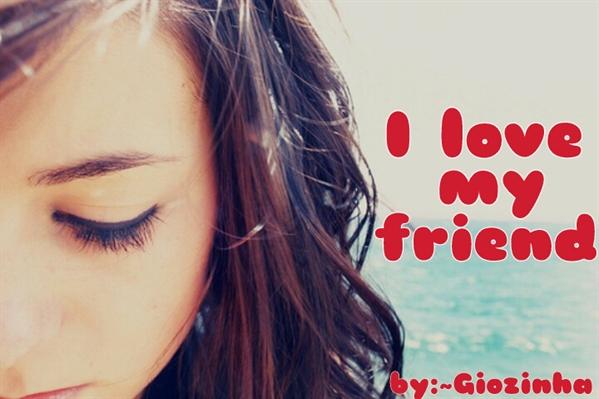 Fanfic / Fanfiction I love my friend