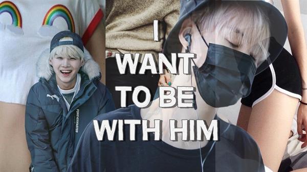 Fanfic / Fanfiction I Want To Be With Him (Imagine Yoongi /Suga)